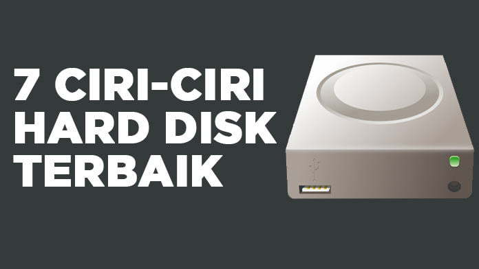 7 ciri-ciri hard disk terbaik